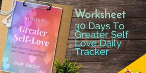 30 Days to Greater Self-Love, Daily Tracker Worksheet