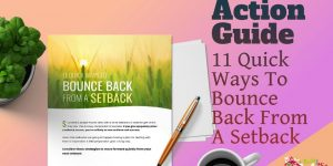 11 Quick Ways To Bounce Back From A Setback, Action Guide
