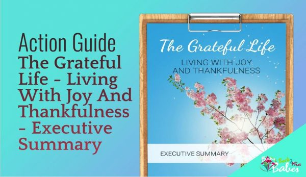 The Grateful Life - Living With Joy And Thankfulness Executive Summary, Action Guide