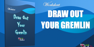 Draw Out Your Gremlin, Worksheet Exercise