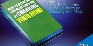How To Overcome Trying Situations By Changing Your Mind, Ebook