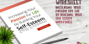 Increasing Your Passion for Life by Building Your Self Esteem, Worksheet